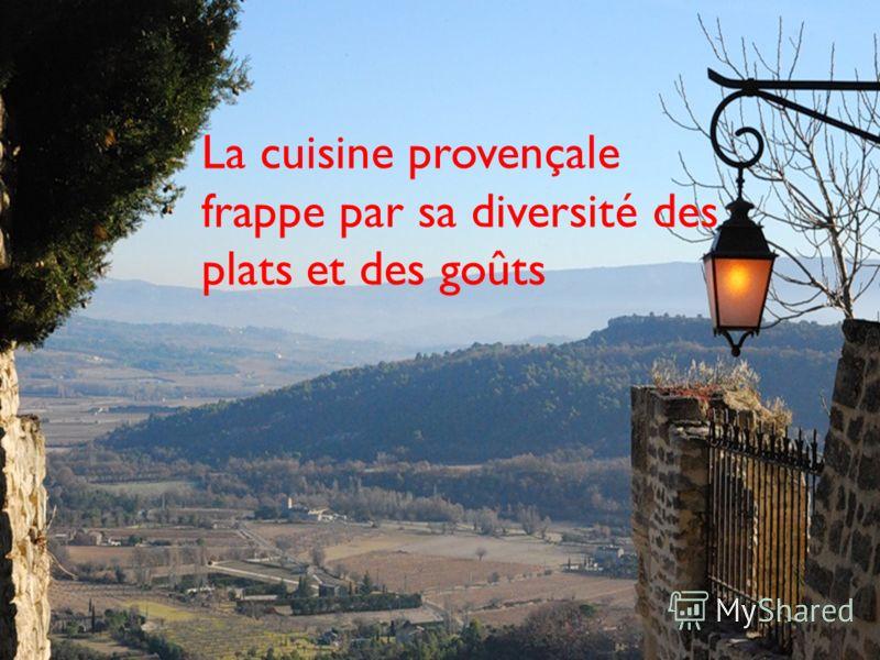 La cuisine provençale frappe par sa diversité des plats et des goûts