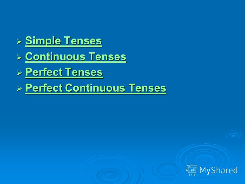 Simple Tenses Simple Tenses Simple Tenses Simple Tenses Continuous Tenses Continuous Tenses Continuous Tenses Continuous Tenses Perfect Tenses Perfect Tenses Perfect Tenses Perfect Tenses Perfect Continuous Tenses Perfect Continuous Tenses Perfect Co
