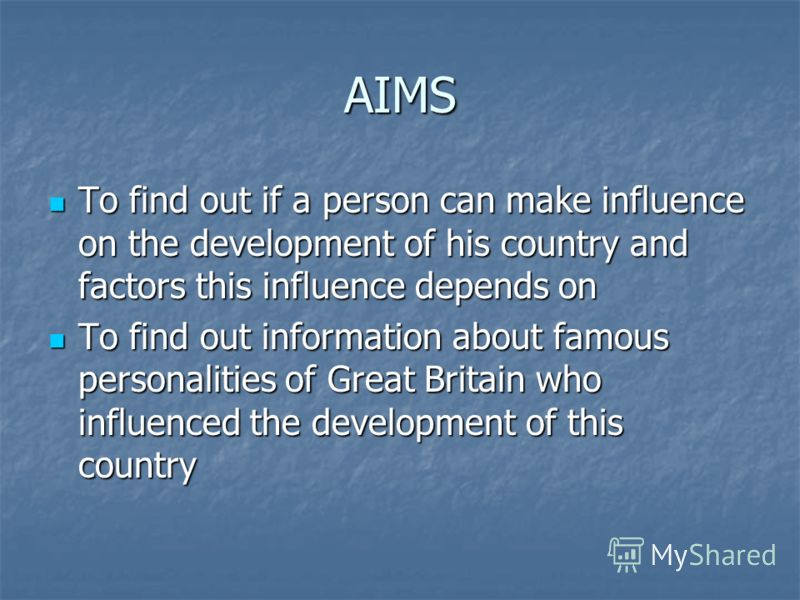AIMS To find out if a person can make influence on the development of his country and factors this influence depends on To find out if a person can make influence on the development of his country and factors this influence depends on To find out inf