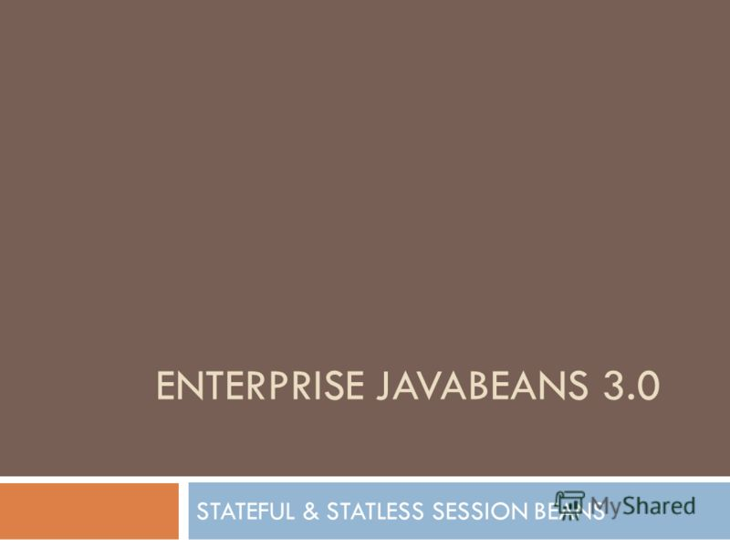 ENTERPRISE JAVABEANS 3.0 STATEFUL & STATLESS SESSION BEANS