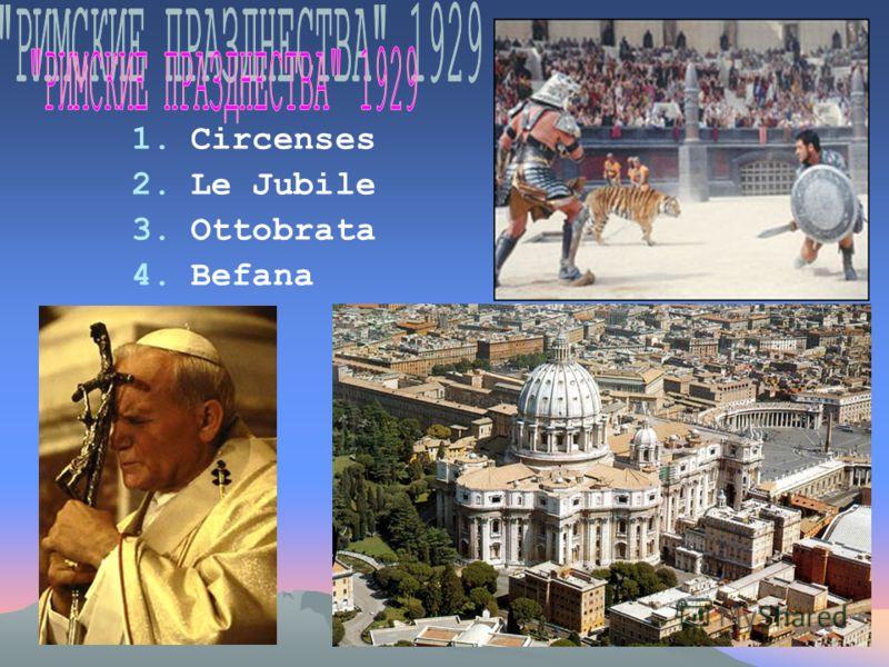 1.Circenses 2.Le Jubile 3.Ottobrata 4.Befana