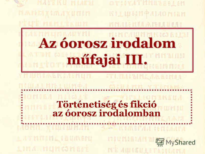 Az óorosz irodalom műfajai III. Történetiség és fikció az óorosz irodalomban