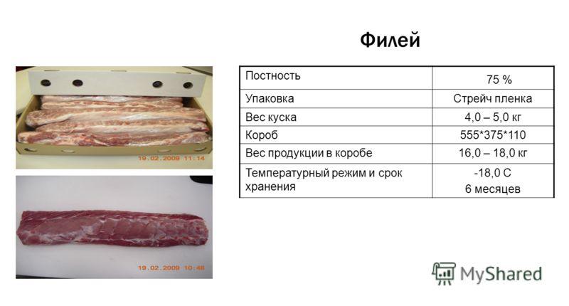 Филей Постность 75 % УпаковкаСтрейч пленка Вес куска4,0 – 5,0 кг Короб555*375*110 Вес продукции в коробе16,0 – 18,0 кг Температурный режим и срок хранения -18,0 С 6 месяцев
