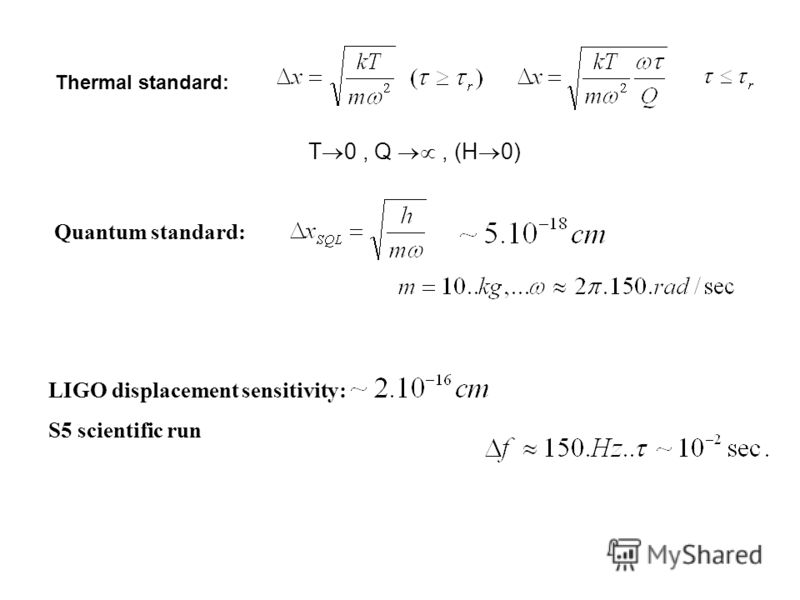T 0, Q, (H 0) Quantum standard: LIGO displacement sensitivity: S5 scientific run Thermal standard:
