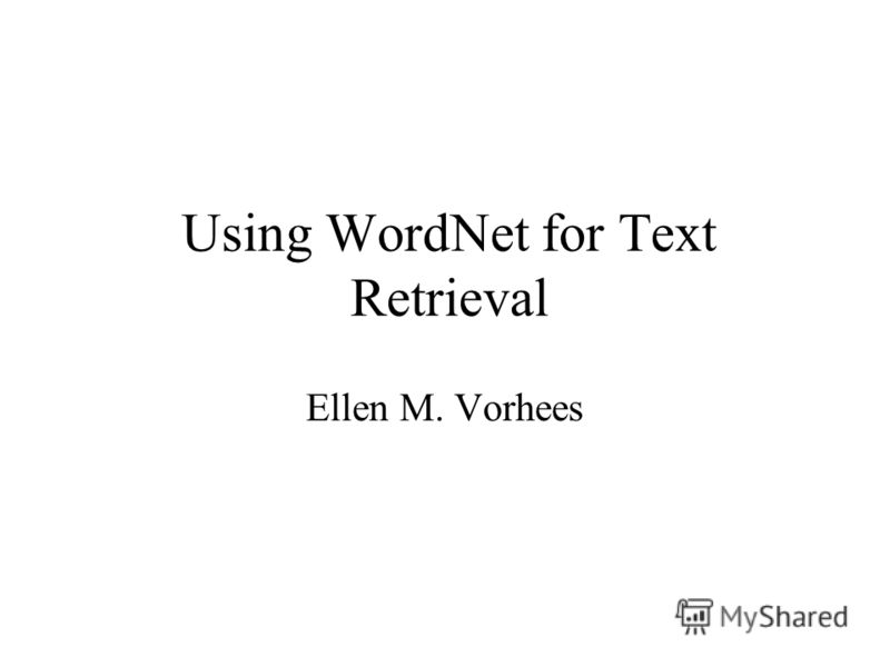Using WordNet for Text Retrieval Ellen M. Vorhees