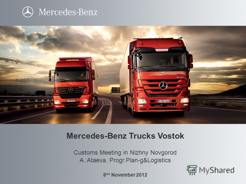 Mercedes-Benz Trucks Vostok Customs Meeting in Nizhny Novgorod A. Ataeva. Progr.Plan-g&Logistics 8 nd November 2012