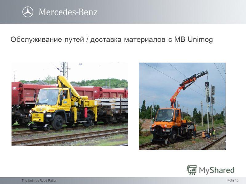 Folie 16 The Unimog Road-Railer Обслуживание путей / доставка материалов с MB Unimog