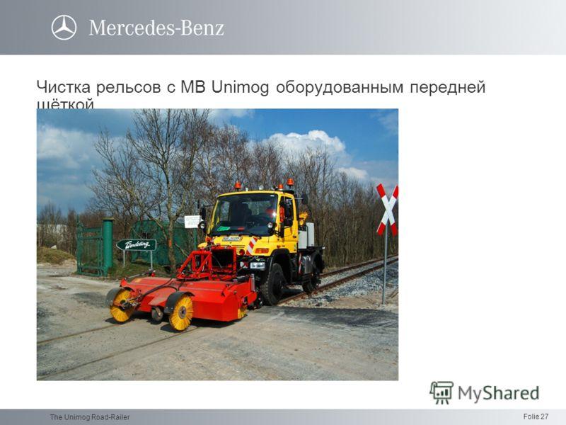 Folie 27 The Unimog Road-Railer Чистка рельсов с MB Unimog оборудованным передней щёткой