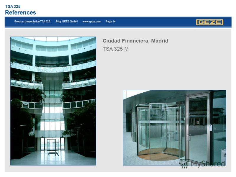 Product presentation TSA 325 © by GEZE GmbH www.geze.com Page 14 TSA 325 References Ciudad Financiera, Madrid TSA 325 М