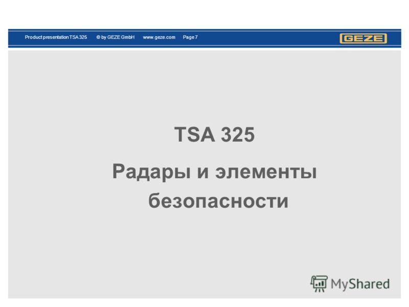 Product presentation TSA 325 © by GEZE GmbH www.geze.com Page 7 TSA 325 Радары и элементы безопасности