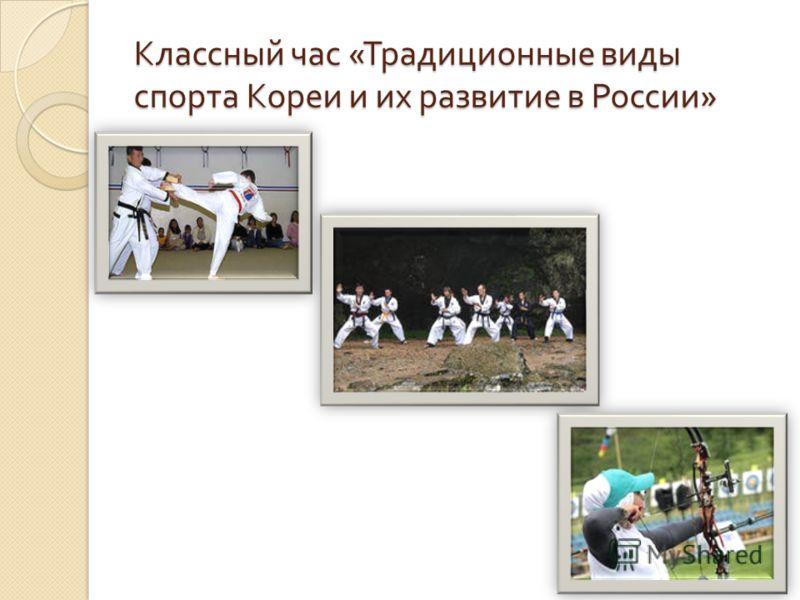 Классный час « Традиционные виды спорта Кореи и их развитие в России »