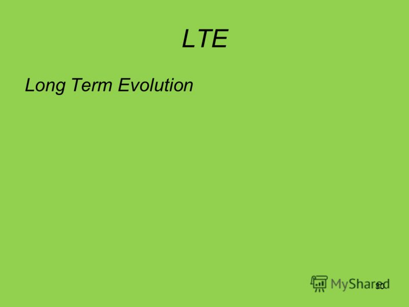 30 LTE Long Term Evolution