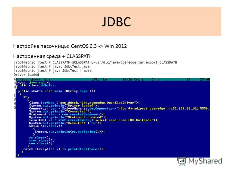 JDBC Настройка песочницы: CentOS 6.3 -> Win 2012 Настроенная среда + CLASSPATH http://pro4gl.ru/webinar/jtest.java