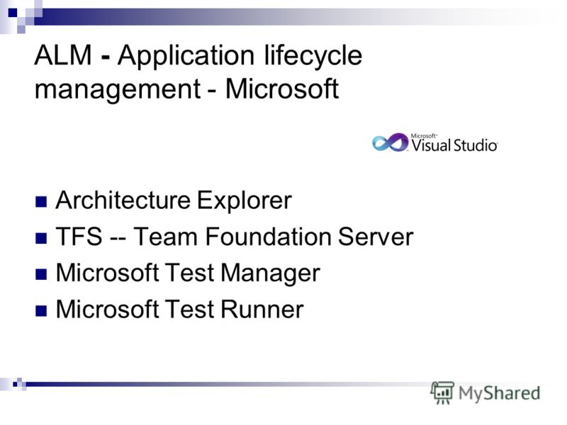 ALM - Application lifecycle management - Microsoft Architecture Explorer TFS -- Team Foundation Server Microsoft Test Manager Microsoft Test Runner