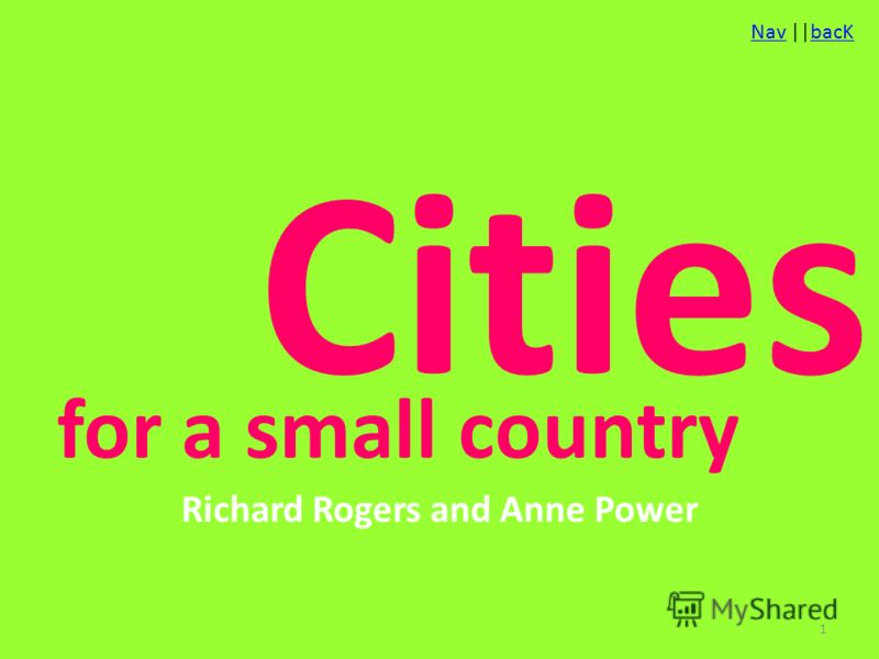 NavNav ||bacKbacK Cities Richard Rogers and Anne Power for a small country 1