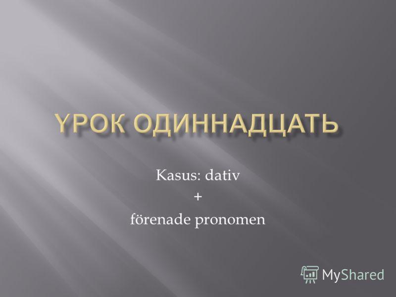 Kasus: dativ + förenade pronomen