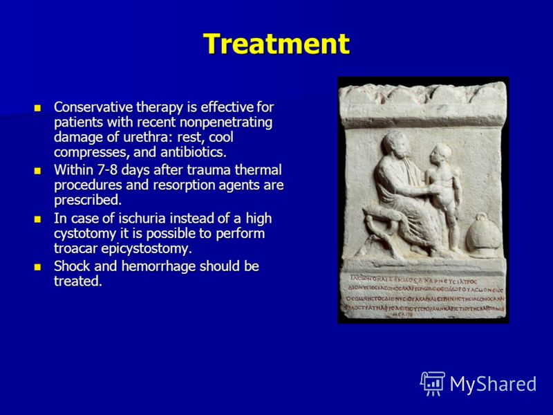 Treatment Conservative therapy is effective for patients with recent nonpenetrating damage of urethra: rest, cool compresses, and antibiotics. Conservative therapy is effective for patients with recent nonpenetrating damage of urethra: rest, cool com