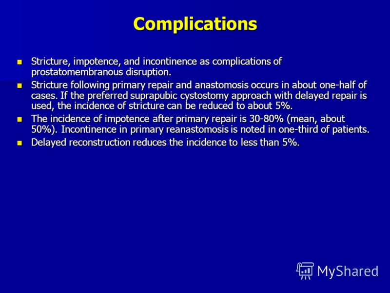 Complications Stricture, impotence, and incontinence as complications of prostatomembranous disruption. Stricture, impotence, and incontinence as complications of prostatomembranous disruption. Stricture following primary repair and anastomosis occur