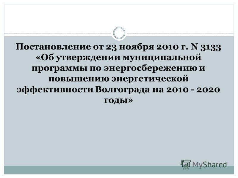 Постановление от 23 ноября 2010 г. N 3133 «Об утверждении муниципальной программы по энергосбережению и повышению энергетической эффективности Волгограда на 2010 - 2020 годы»