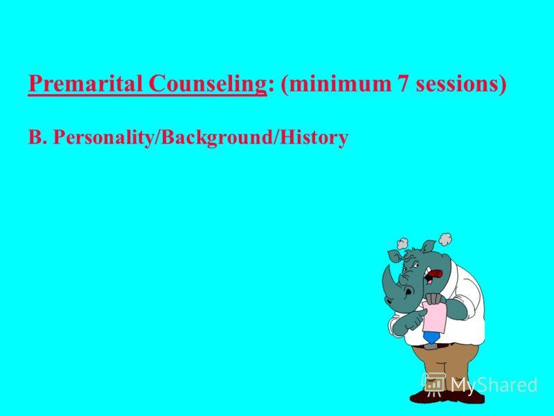 Добрачное консультирование: (минимум 7 сессий) A. Смысл брака, любовь, обязательство, и т.д.
