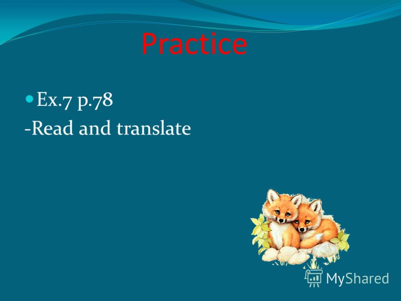 Practice Ex.7 p.78 -Read and translate