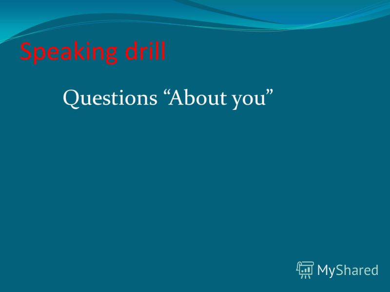 Speaking drill Questions About you
