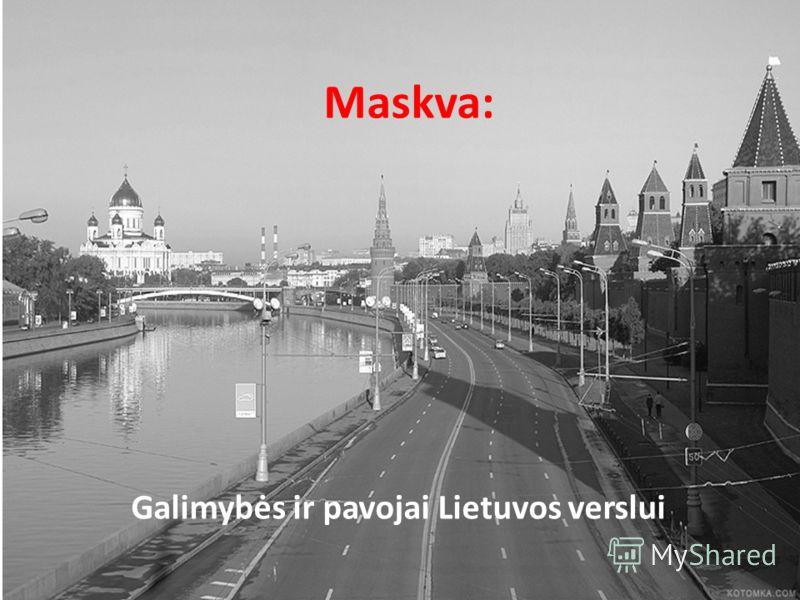 Maskva: Galimybės ir pavojai Lietuvos verslui