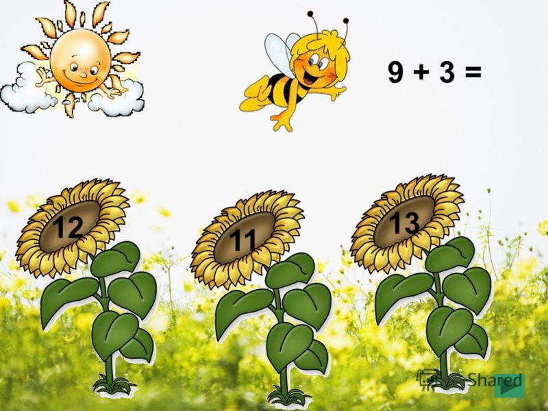 9 + 3 = 11 13 12