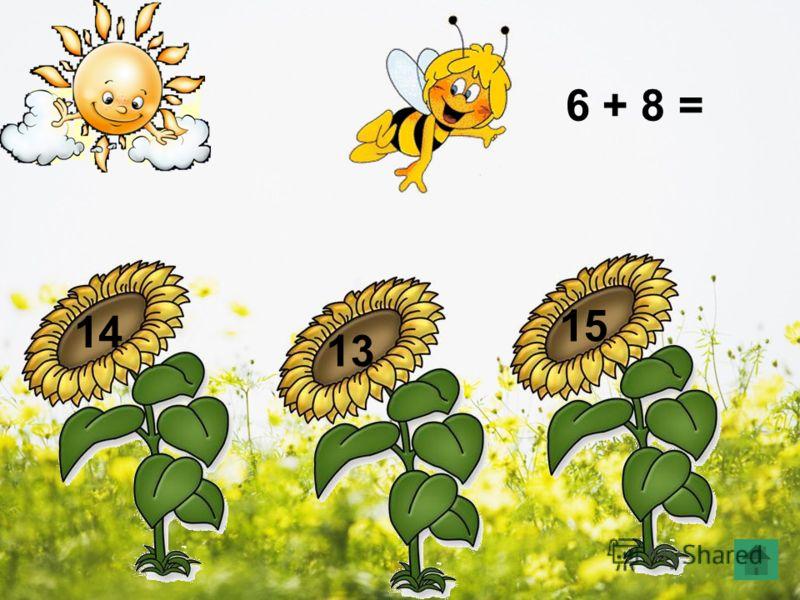 6 + 8 = 14 13 15