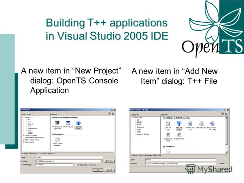 Building T++ applications in Visual Studio 2005 IDE A new item in New Project dialog: OpenTS Console Application A new item in Add New Item dialog: T++ File