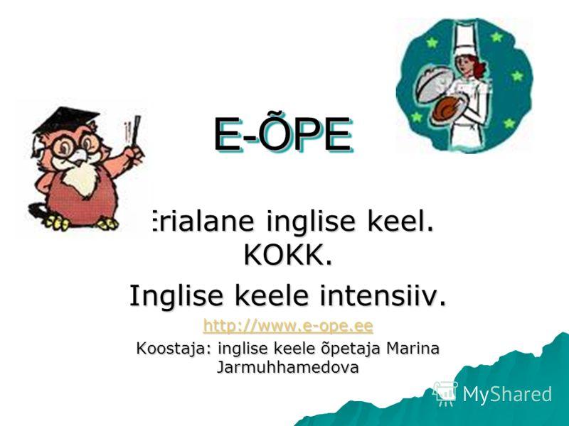 E-ÕPE Erialane inglise keel. KOKK. Inglise keele intensiiv. http://www.e-ope.ee Koostaja: inglise keele õpetaja Marina Jarmuhhamedova