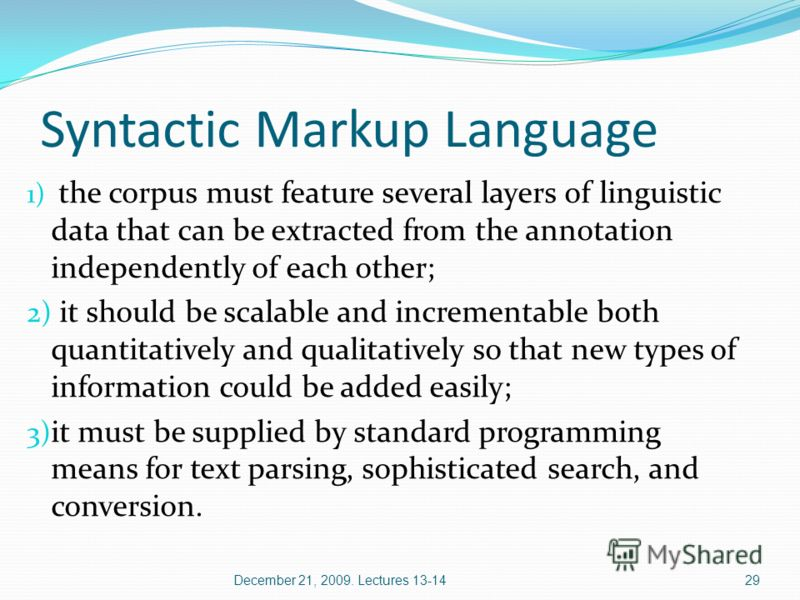 Syntactic Markup Language 1) the corpus must feature several layers of linguistic data that can be extracted from the annotation independently of each other; 2) it should be scalable and incrementable both quantitatively and qualitatively so that new