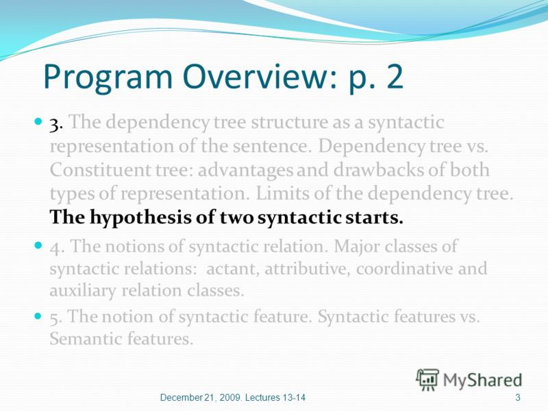 Program Overview: p. 2 3. The dependency tree structure as a syntactic representation of the sentence. Dependency tree vs. Constituent tree: advantages and drawbacks of both types of representation. Limits of the dependency tree. The hypothesis of tw