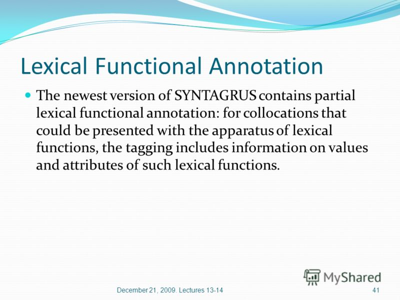 Lexical Functional Annotation The newest version of SYNTAGRUS contains partial lexical functional annotation: for collocations that could be presented with the apparatus of lexical functions, the tagging includes information on values and attributes