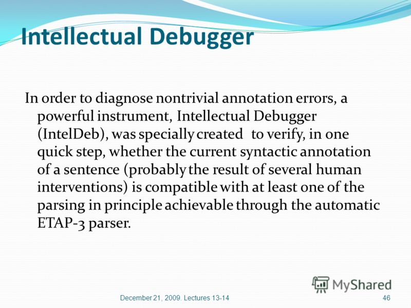 Intellectual Debugger In order to diagnose nontrivial annotation errors, a powerful instrument, Intellectual Debugger (IntelDeb), was specially created to verify, in one quick step, whether the current syntactic annotation of a sentence (probably the