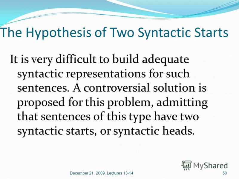 The Hypothesis of Two Syntactic Starts It is very difficult to build adequate syntactic representations for such sentences. A controversial solution is proposed for this problem, admitting that sentences of this type have two syntactic starts, or syn
