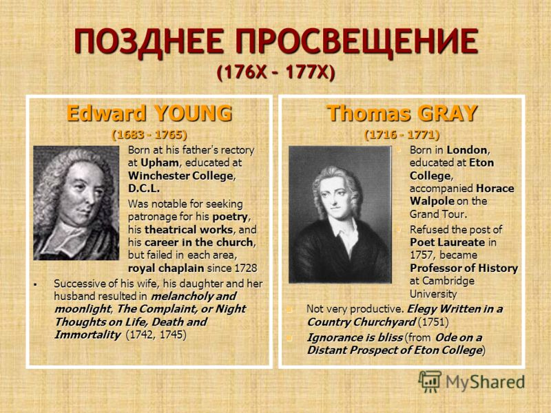ПОЗДНЕЕ ПРОСВЕЩЕНИЕ (176Х – 177Х) Edward YOUNG (1683 - 1765) Born at his father's rectory at Upham, educated at Winchester College, D.C.L. Born at his father's rectory at Upham, educated at Winchester College, D.C.L. Was notable for seeking patronage