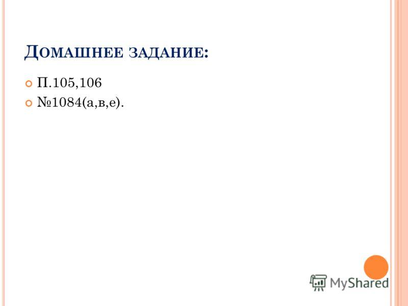 Д ОМАШНЕЕ ЗАДАНИЕ : П.105,106 1084(а,в,е).