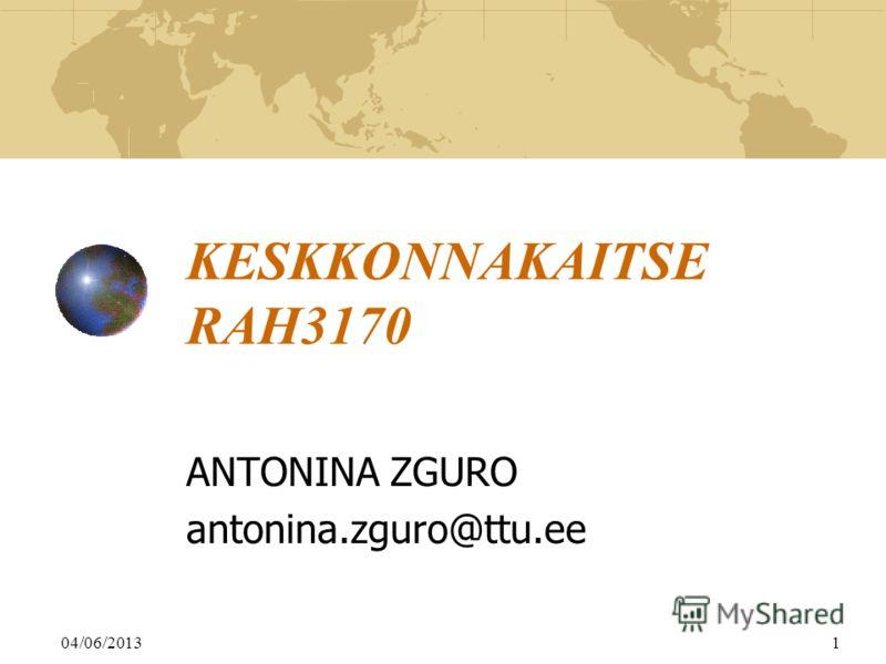04/06/20131 KESKKONNAKAITSE RAH3170 ANTONINA ZGURO antonina.zguro@ttu.ee