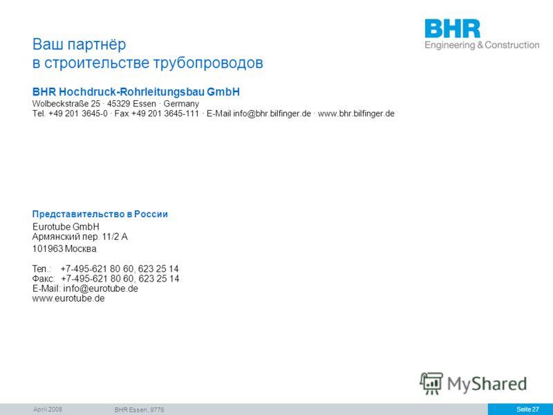 April 2008 BHR Essen, 9776 Seite 27 Ваш партнёр в строительстве трубопроводов BHR Hochdruck-Rohrleitungsbau GmbH Wolbeckstraße 25 · 45329 Essen · Germany Tel. +49 201 3645-0 · Fax +49 201 3645-111 · E-Mail info@bhr.bilfinger.de · www.bhr.bilfinger.de