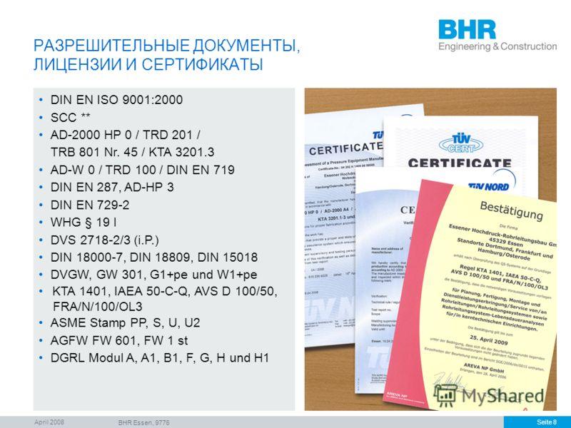 April 2008 BHR Essen, 9776 Seite 8 РАЗРЕШИТЕЛЬНЫЕ ДОКУМЕНТЫ, ЛИЦЕНЗИИ И СЕРТИФИКАТЫ DIN EN ISO 9001:2000 SCC ** AD-2000 HP 0 / TRD 201 / TRB 801 Nr. 45 / KTA 3201.3 AD-W 0 / TRD 100 / DIN EN 719 DIN EN 287, AD-HP 3 DIN EN 729-2 WHG § 19 l DVS 2718-2/