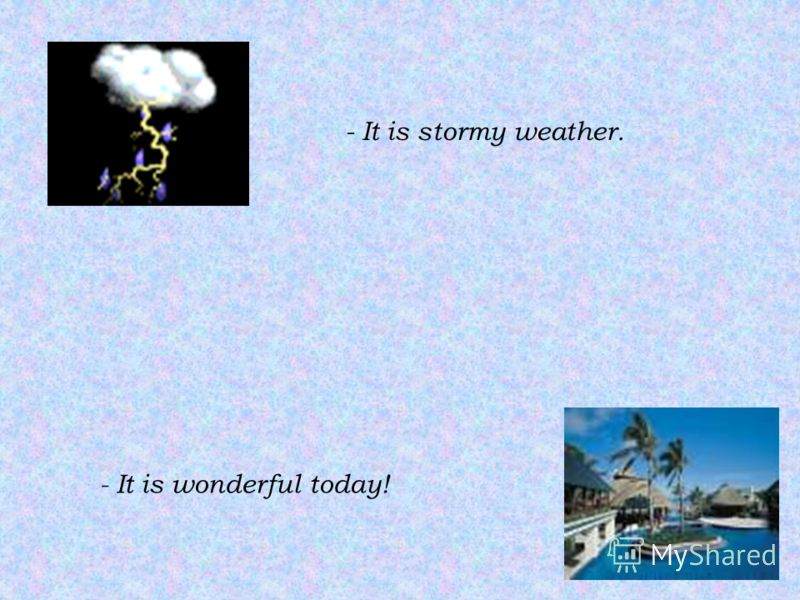 - It is a fine day. - What bad weather!