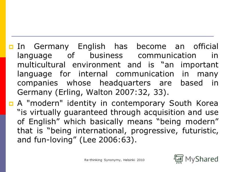 Re-thinking Synonymy, Helsinki 2010 In Germany English has become an official language of business communication in multicultural environment and is an important language for internal communication in many companies whose headquarters are based in Ge