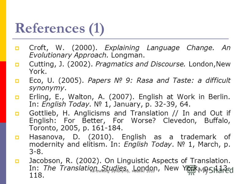 Re-thinking Synonymy, Helsinki 2010 References (1) Croft, W. (2000). Explaining Language Change. An Evolutionary Approach. Longman. Cutting, J. (2002). Pragmatics and Discourse. London,New York. Eco, U. (2005). Papers 9: Rasa and Taste: a difficult s