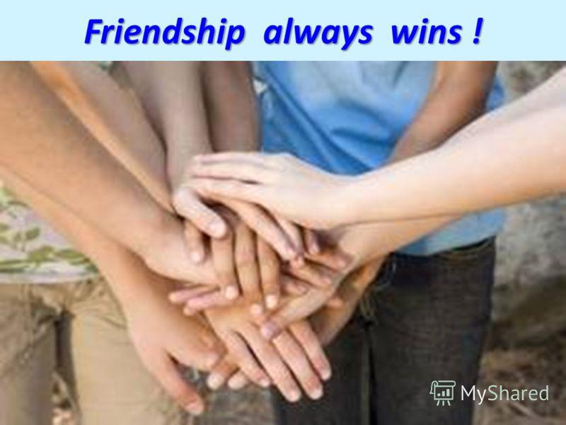 Friendship always wins !