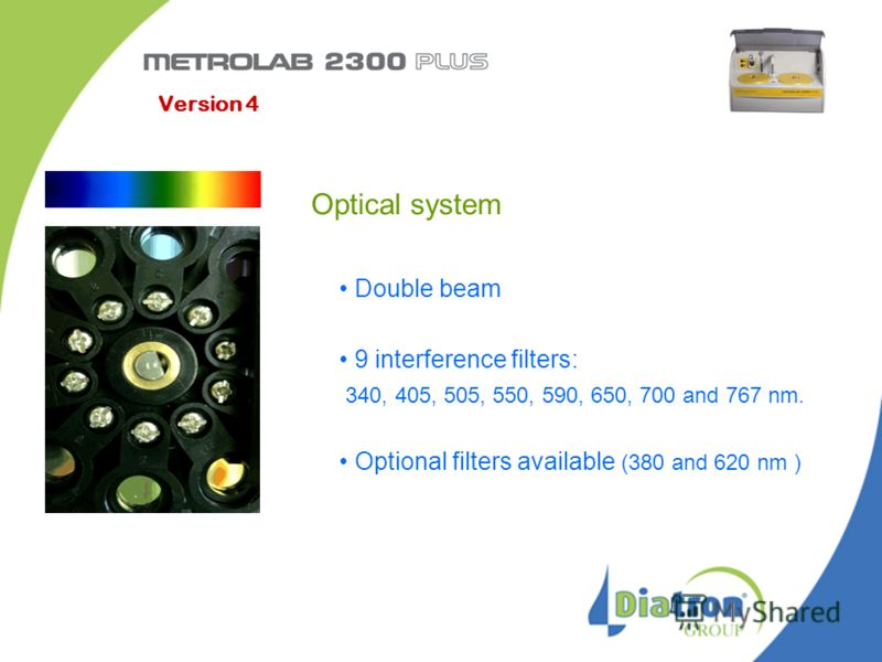 Optical system Double beam 9 interference filters: 340, 405, 505, 550, 590, 650, 700 and 767 nm. Optional filters available (380 and 620 nm ) Version 4
