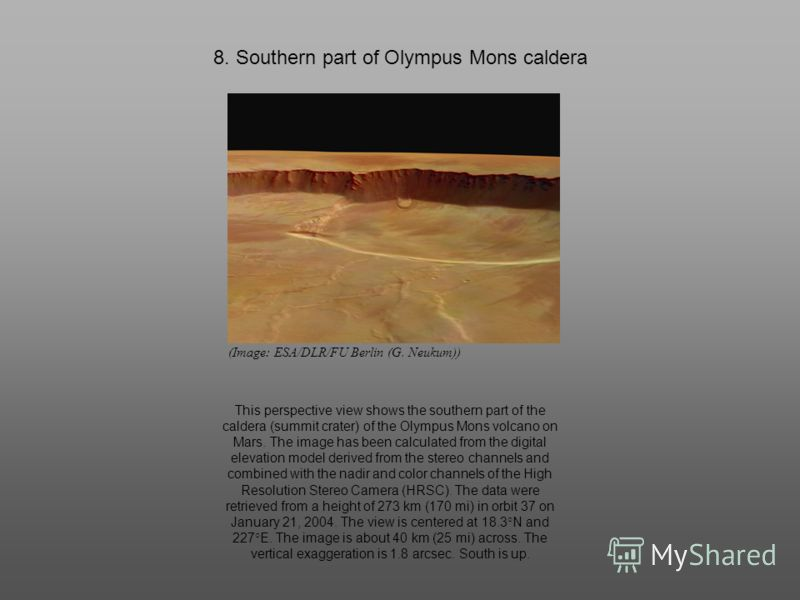 8. Southern part of Olympus Mons caldera (Image: ESA/DLR/FU Berlin (G. Neukum)) This perspective view shows the southern part of the caldera (summit crater) of the Olympus Mons volcano on Mars. The image has been calculated from the digital elevation