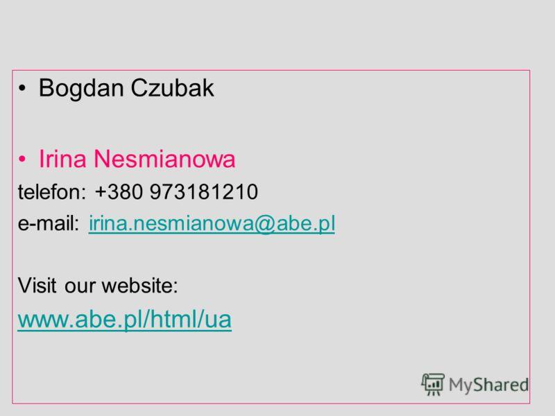Bogdan Czubak Irina Nesmianowa telefon: +380 973181210 e-mail: irina.nesmianowa@abe.plirina.nesmianowa@abe.pl Visit our website: www.abe.pl/html/ua