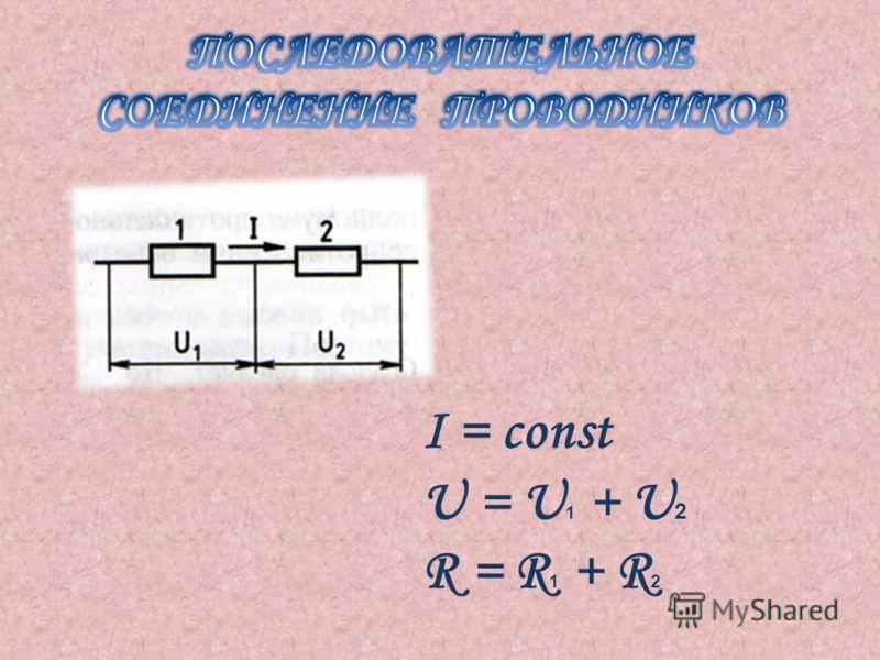 I = const U = U 1 + U 2 R = R 1 + R 2