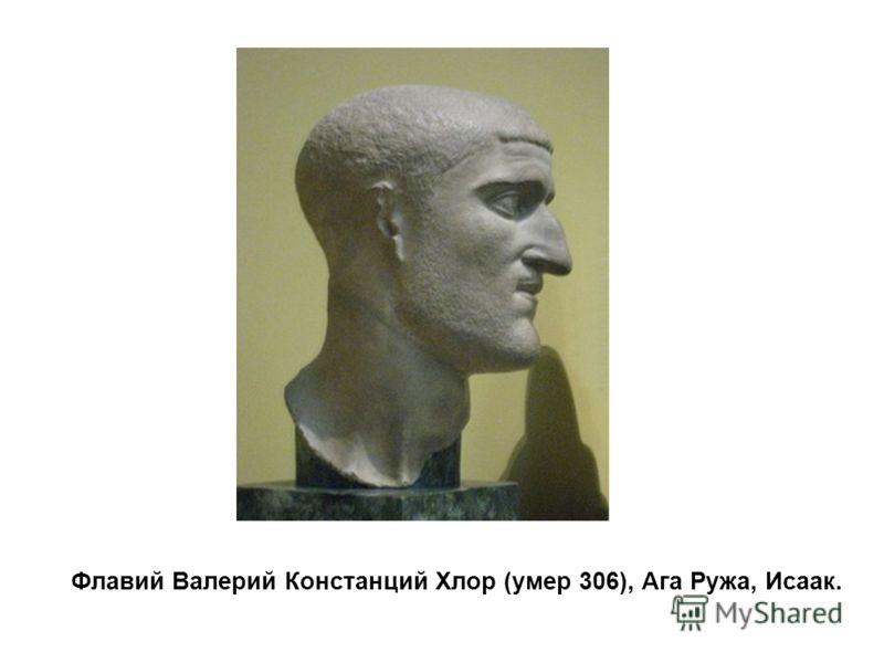 Флавий Валерий Констанций Хлор (умер 306), Ага Ружа, Исаак.